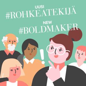 Uusi #rohkeatekijä New #boldmaker 2